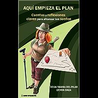 AQUÍ EMPIEZA EL PLAN: Cuentos y reflexiones claves para alcanzar tus sueños (Spanish Edition)