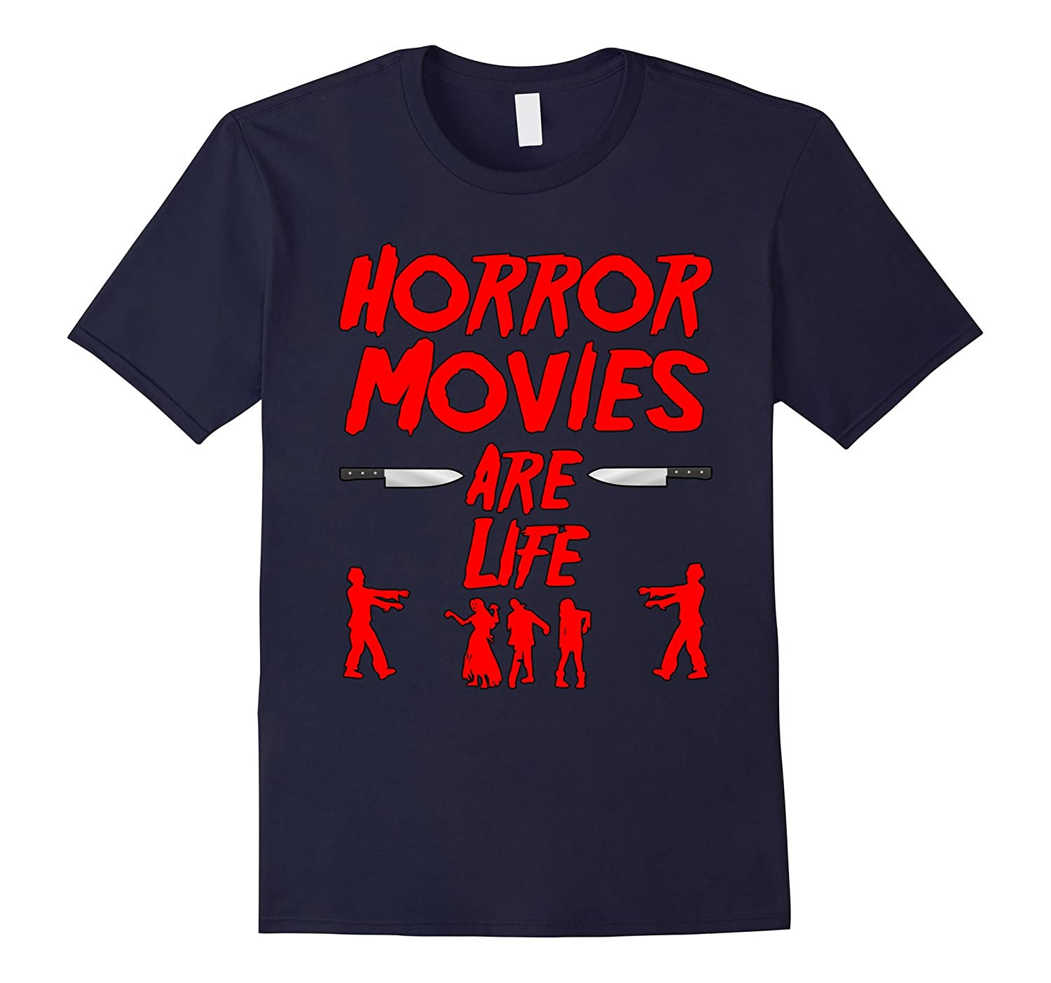 Horror Movies are Life Zombie T shirt-TH