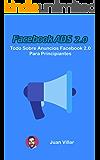 Facebook ADS 2.0:  Todo sobre anuncios de Facebook 2.0 para principiantes