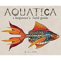 Aquatica: A Beginner's Field Guide