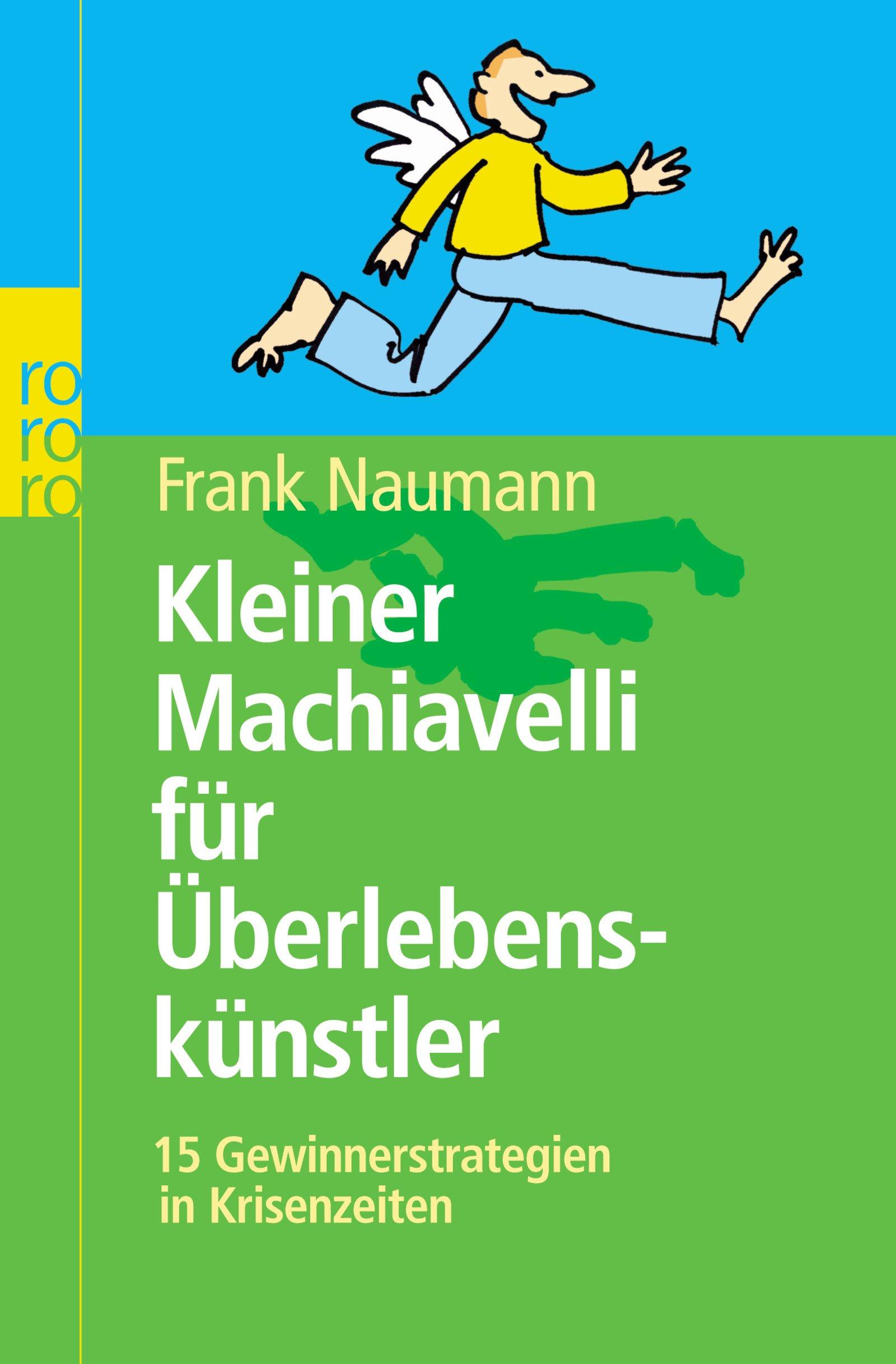 Kleiner Machiavelli für Überlebenskünstler: 15 Gewinnerstrategien in Krisenzeiten