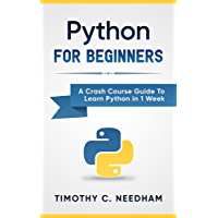 Python: For Beginners: A Crash Course Guide To Learn Python in 1 Week (coding, programming, web-programming, programmer) (English Edition)