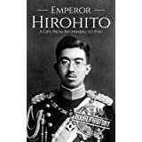 Hirohito: A Life From Beginning to End (World War 2 Biographies)