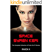 Space Syren Keri - The Complete Collection of Erotic Sci-Fi Stories: Getting abducted was the best thing that ever…