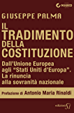 """Il tradimento della Costituzione: Dall'Unione Europea agli """"Stati Uniti d'Europa"""": la rinuncia alla sovranità nazionale"""