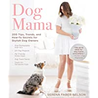 Dog Mama: 200 Tips, Trends, and How-To Secrets for Stylish Dog Owners