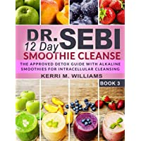 Dr. Sebi 12 Day Smoothie Cleanse: The Approved Detox Guide with Alkaline Smoothie Recipes for Liver Detox, Intra…
