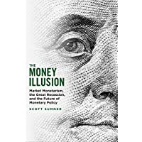 The Money Illusion: Market Monetarism, the Great Recession, and the Future of Monetary Policy