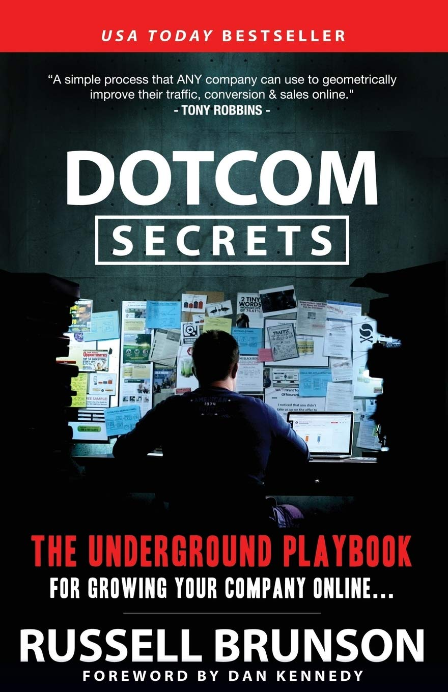 DotCom Secrets: The Underground Playbook for Growing Your Company Online by Brunson Russell