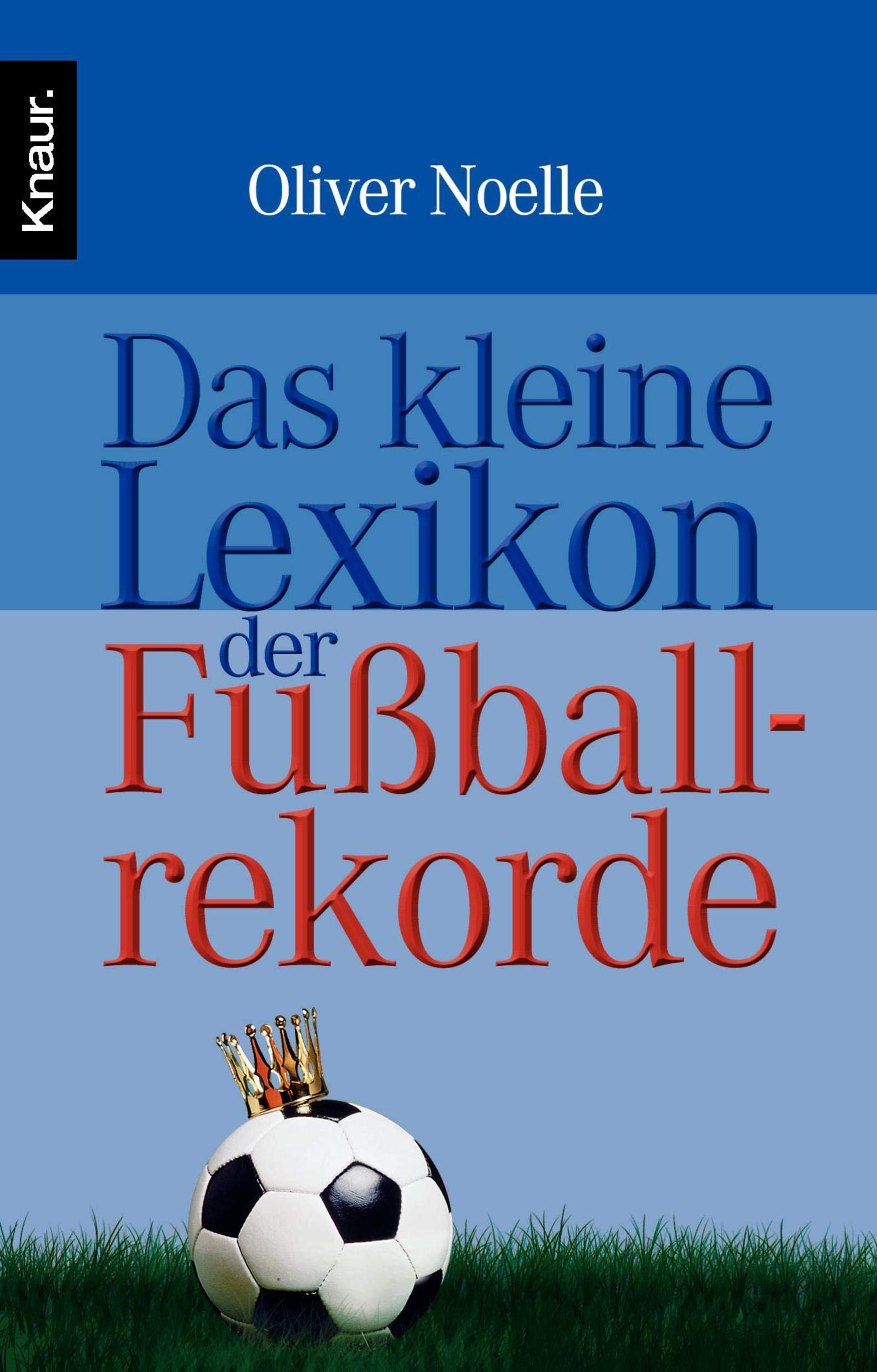 Das Kleine Lexikon Der Fußballrekorde  Stars And Skandale Rekorde And Blamagen Aus 75 Jahren Fußball WM