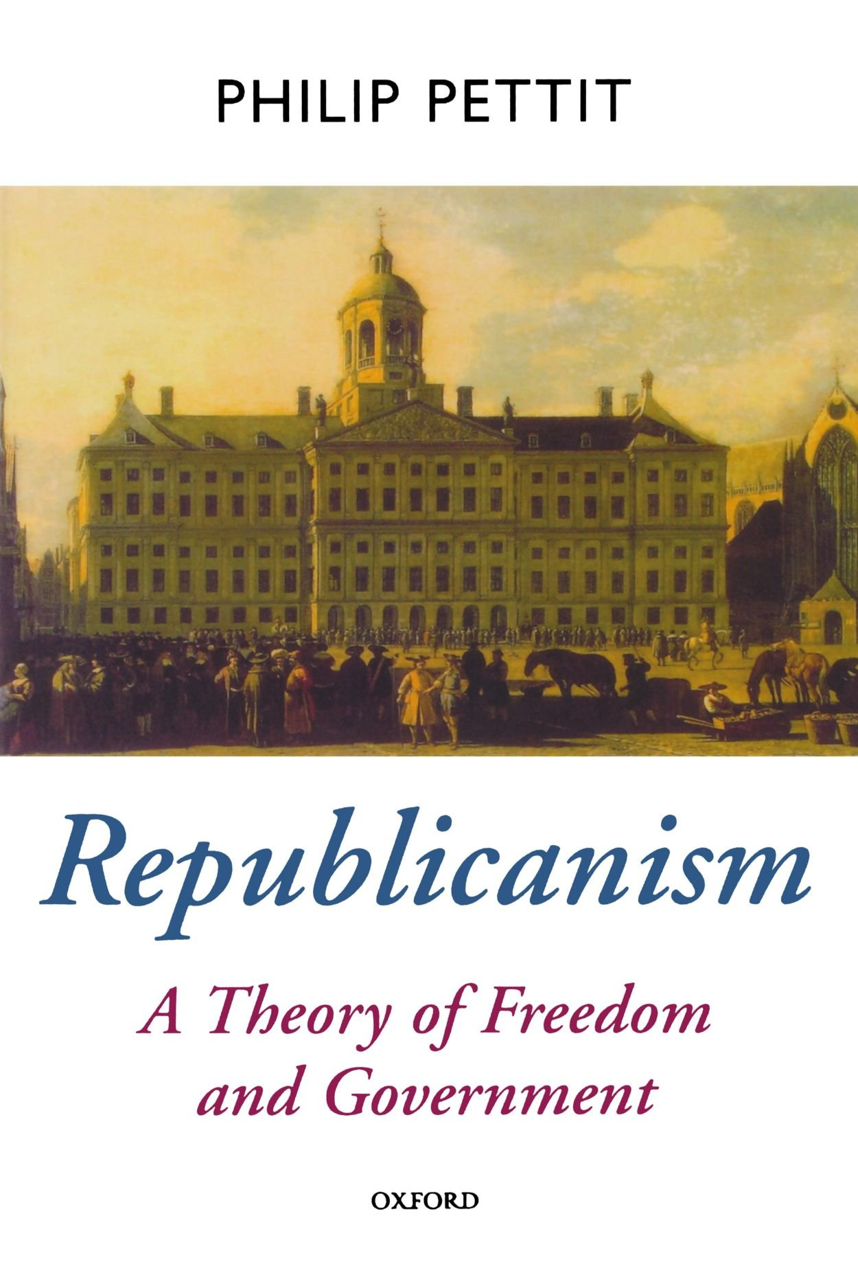 Republicanism: A Theory of Freedom and Government (Oxford Political Theory) por Philip Pettit