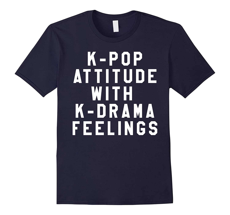 K-Pop Attitude With K-Drama Feelings KPop Korean Tshirt-ANZ