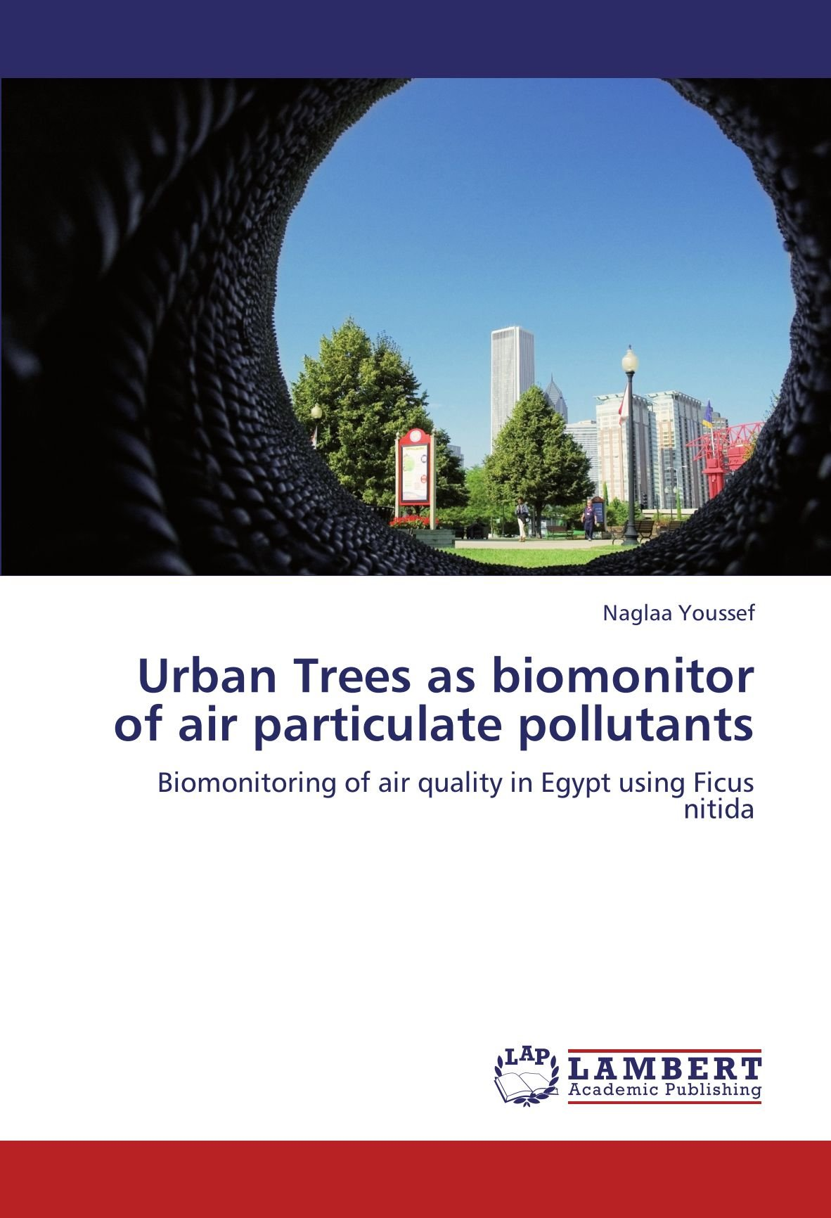Urban Trees as biomonitor of air particulate pollutants: Biomonitoring of air quality in Egypt using Ficus nitida PDF
