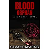 Blood Orphan : A Tom Grant Novel (The Tom Grant Series Book 1)