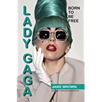Lady Gaga - Born to Be Free: An Unauthorized Biography