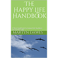 The Happy Life Handbook: A Short Guidebook For Living A Life You Never Dreamed Possible (English Edition)