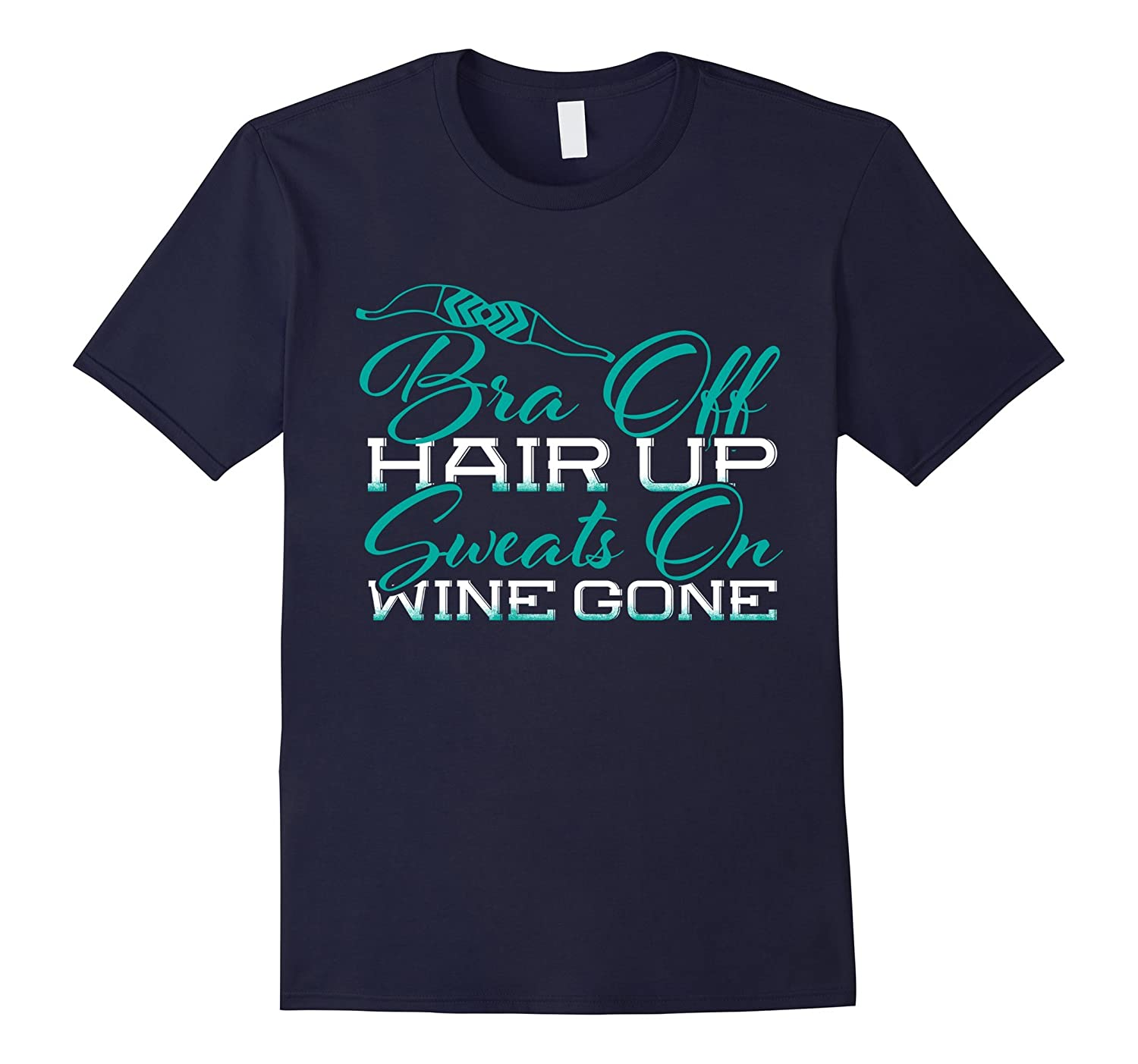 Bra off Hair up Sweats On Wine gone T-shirt-TD