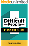 The Difficult People First-Aid Guide