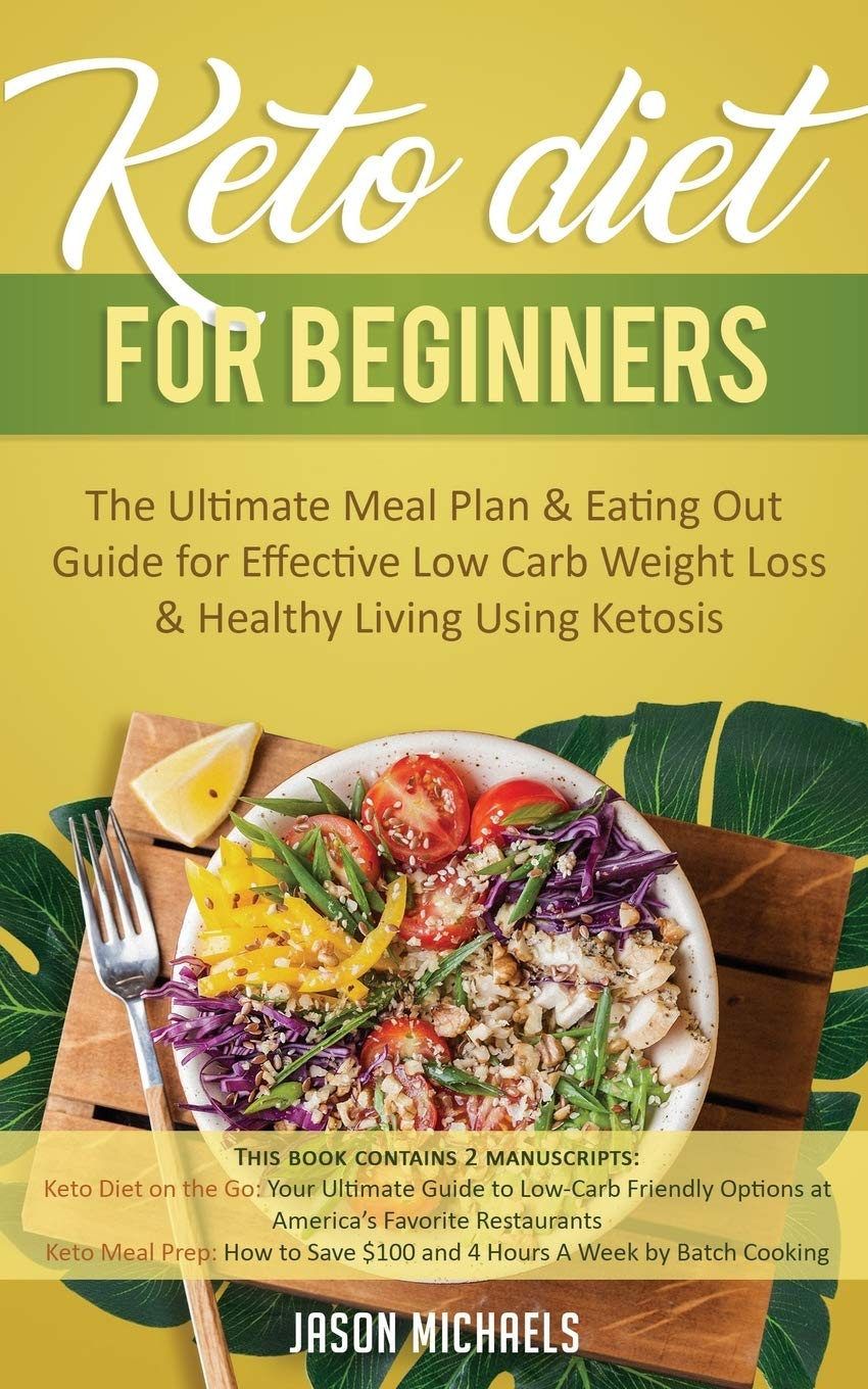 Keto Diet For Beginners The Ultimate Meal Plan Eating Out Guide For Effective Low Carb Weight Loss Healthy Living Using Ketosis Amazon Co Uk Michaels Jason 9781913470654 Books
