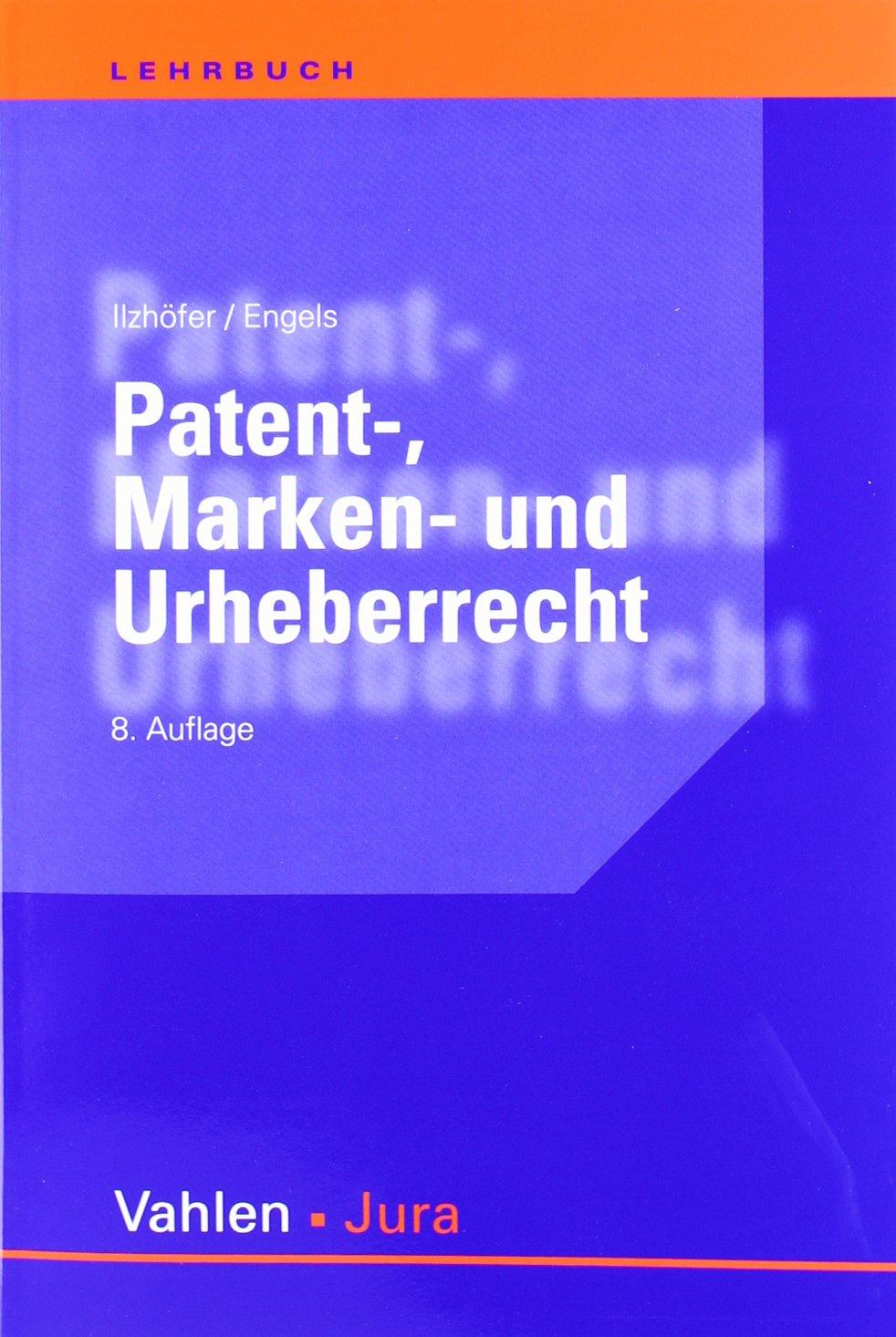 Patent-, Marken- und Urheberrecht: Leitfaden für Ausbildung und Praxis