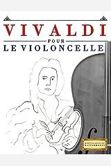 Vivaldi pour le Violoncelle: 10 pièces faciles pour le Violoncelle débutant livre (French Edition) Kindle Edition