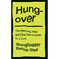 Hungover: A History of the Morning After and One Man's Quest for a Cure (English Edition)