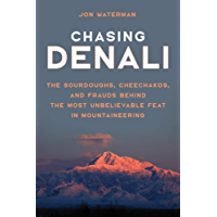 Chasing Denali: The Sourdoughs, Cheechakos, and Frauds behind the Most Unbelievable Feat in Mountaineering