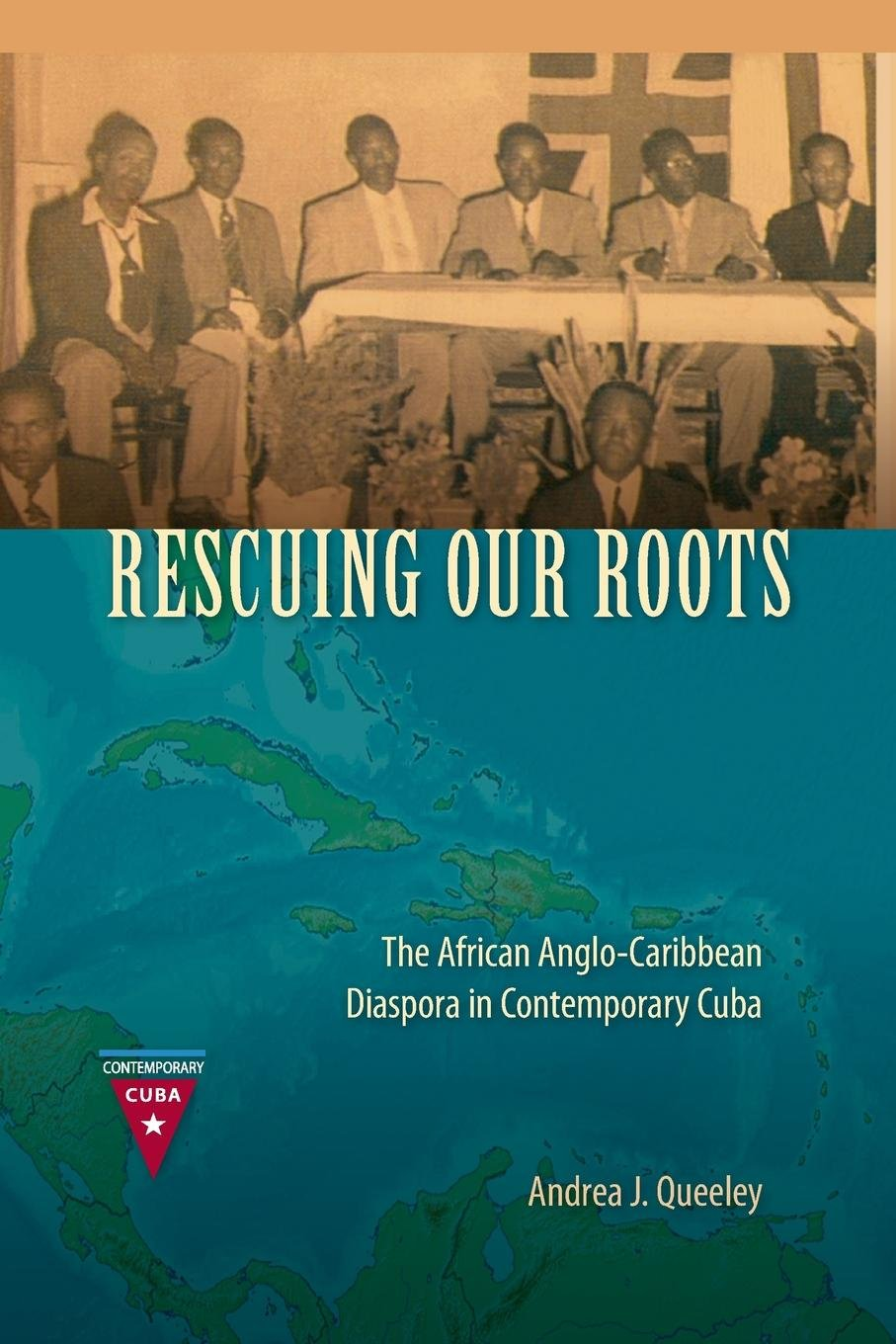 Read Online Rescuing Our Roots: The African Anglo-Caribbean Diaspora in Contemporary Cuba PDF