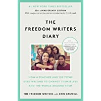 The Freedom Writers Diary (20th Anniversary Edition): How a Teacher and 150 Teens Used Writing to Change Themselves and…