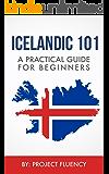 Icelandic: 101 A Practical Guide for Beginners: Speak Icelandic, Fast Language Learning, Beginners, (Norwegian, Swedish, Danish)