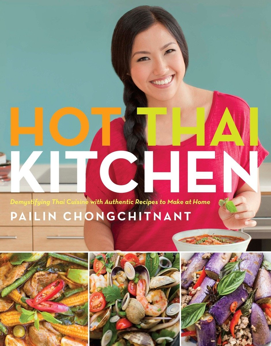 Hot Thai Kitchen Demystifying Thai Cuisine With Authentic Recipes To Make At Home Chongchitnant Pailin 9780449017050 Amazon Com Books