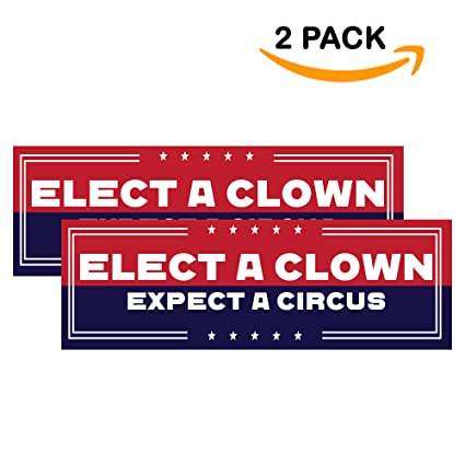 Elect a clown expect a circus bumper stickers anti trump vinyl