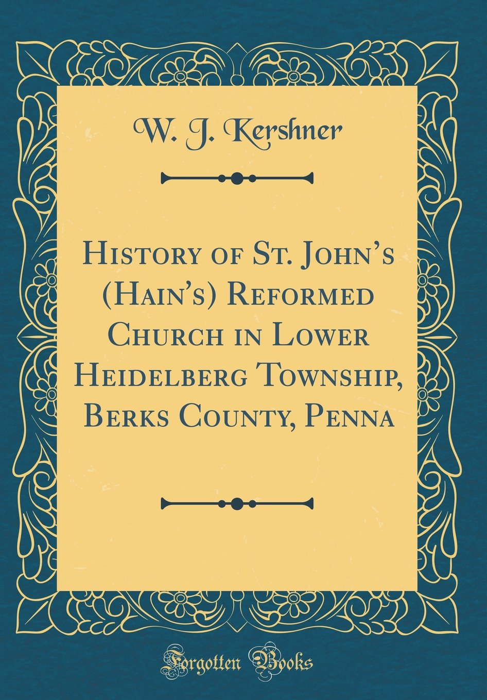 Download History of St. John's (Hain's) Reformed Church in Lower Heidelberg Township, Berks County, Penna (Classic Reprint) ebook