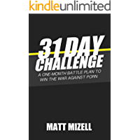 31 Day Challenge: A One-Month Battle Plan to Win the War Against Porn