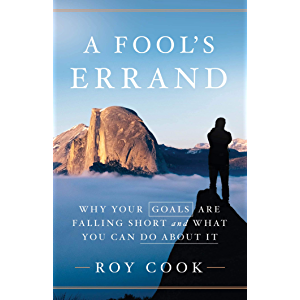 A Fool's Errand: Why Your Goals Are Falling Short and What You Can Do about It