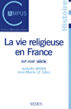 La vie religieuse en France, XVIe-XVIIIe siècle (Campus)