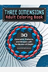 Three Dimensions Adult Coloring Book: 30 Geometric Patterns and Shapes with the Illusion of Depth (Optical Illusions Coloring Books For Grown-ups) (Volume 2) Paperback