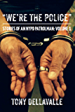 """We're The Police"": Stories Of An NYPD Patrolman: Volume 1"