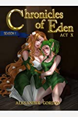 Chronicles of Eden - Act X (Chronicles of Eden: Season I Book 10) Kindle Edition