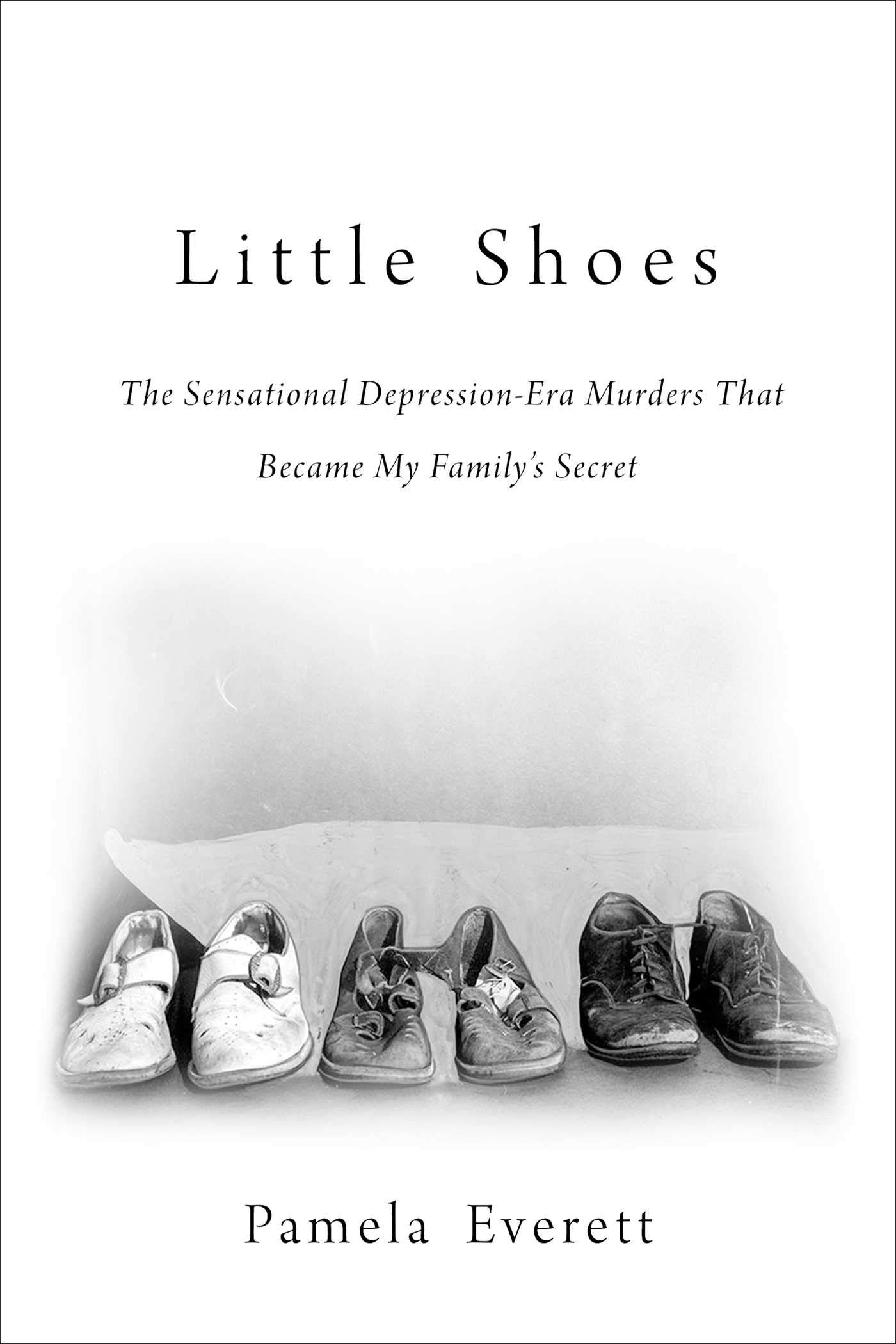 c819ab44c8 Little Shoes  The Sensational Depression-Era Murders That Became My ...