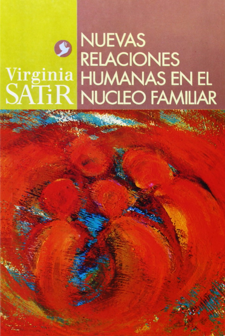 Nuevas Relaciones Humanas En El Nucleo Familiar Virginia Satir Series Satir Virginia Rodriguez Y Martinez Jose I 9789688606537 Amazon Com Books