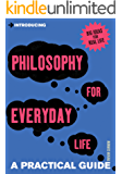 Introducing Philosophy for Everyday Life: A Practical Guide (Introducing...)