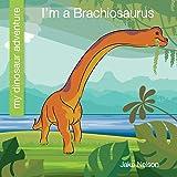 I'm a Brachiosaurus (My Early Library: My Dinosaur Adventure)