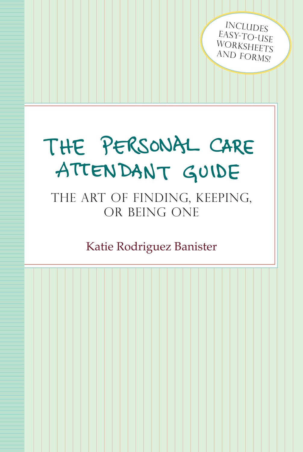 The Personal Care Attendant Guide The Art Of Finding Keeping Or