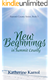 New Beginnings in Summit County: A Standalone Faith-Filled, Clean, Small Town Enemies to Lovers Reunion Romance (Summit…