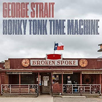 07d28f0e0b21f George Strait - Honky Tonk Time Machine - Amazon.com Music