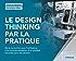 Le design thinking par la pratique: De la rencontre avec l'utilisateur à la commercialisation d'un produit innovant pour les seniors