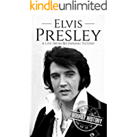 Elvis Presley: A Life From Beginning to End (English Edition)