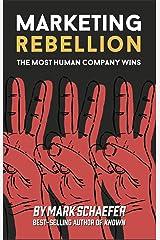 Marketing Rebellion: The Most Human Company Wins Kindle Edition