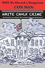 Why We Elected a Dangerous Con Man: White Chalk Crime™: - the fraud in our schools that is destroying our democracy! Paperback
